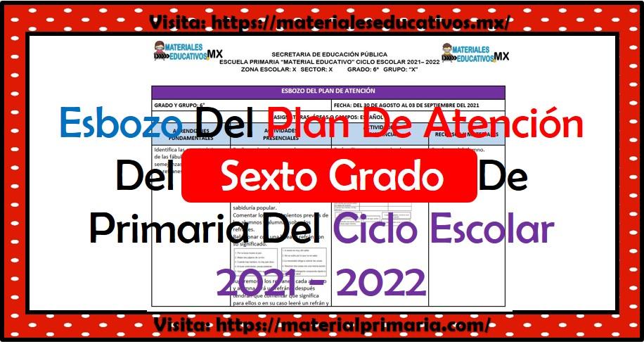 Esbozo del plan de atención para el sexto grado de primaria ciclo escolar 2021 - 2022