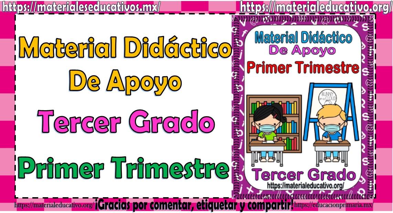 Material didáctico de apoyo del tercer grado del primer trimestre del ciclo escolar 2021 - 2022