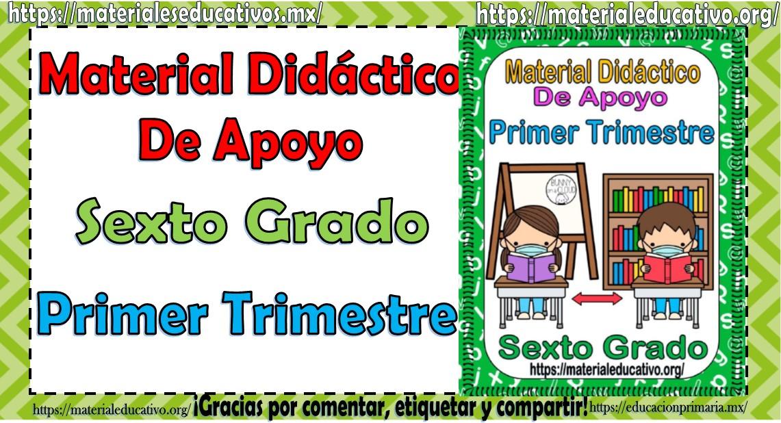 Material didáctico de apoyo del sexto grado del primer trimestre del ciclo escolar 2021 - 2022