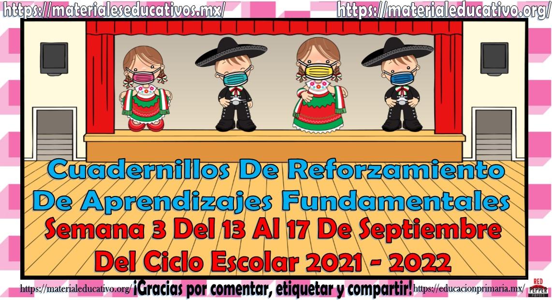 Cuadernillos de reforzamiento de aprendizajes fundamentales semana 3 del 13 al 17 de septiembre del 2021