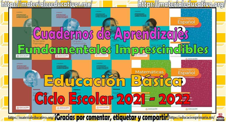 Cuadernos de Aprendizajes Fundamentales Imprescindibles de Preescolar, Primaria y Secundaria Ciclo Escolar 2021 - 2022