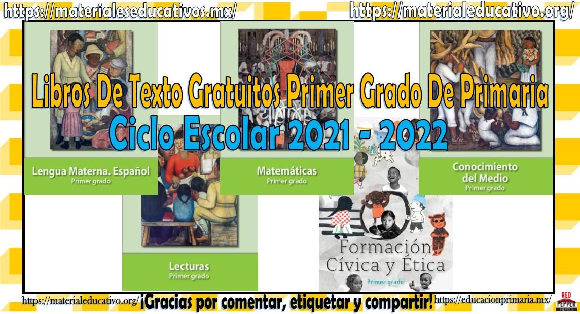 Libros de texto gratuitos del primer grado de primaria ciclo escolar 2021 - 2022
