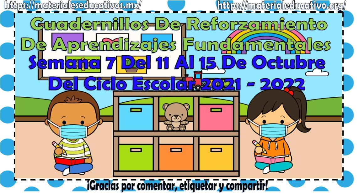 Cuadernillos de reforzamiento de aprendizajes fundamentales semana 7 del 11 al 15 de octubre del 2021